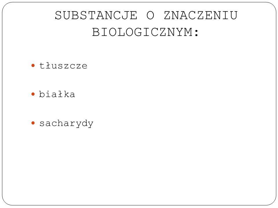 SUBSTANCJE O ZNACZENIU BIOLOGICZNYM: