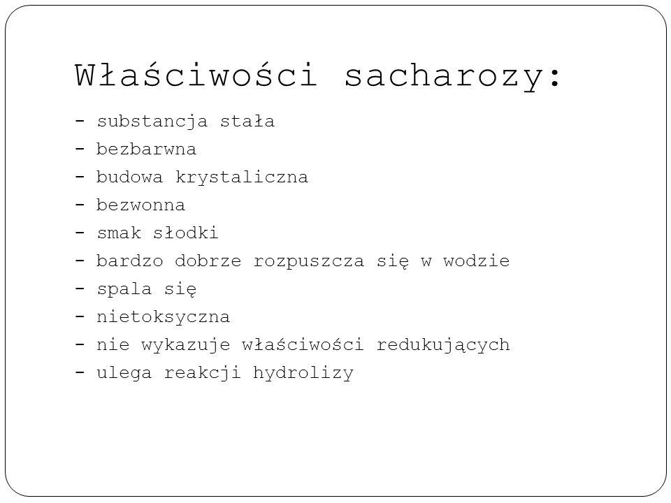 Właściwości sacharozy: