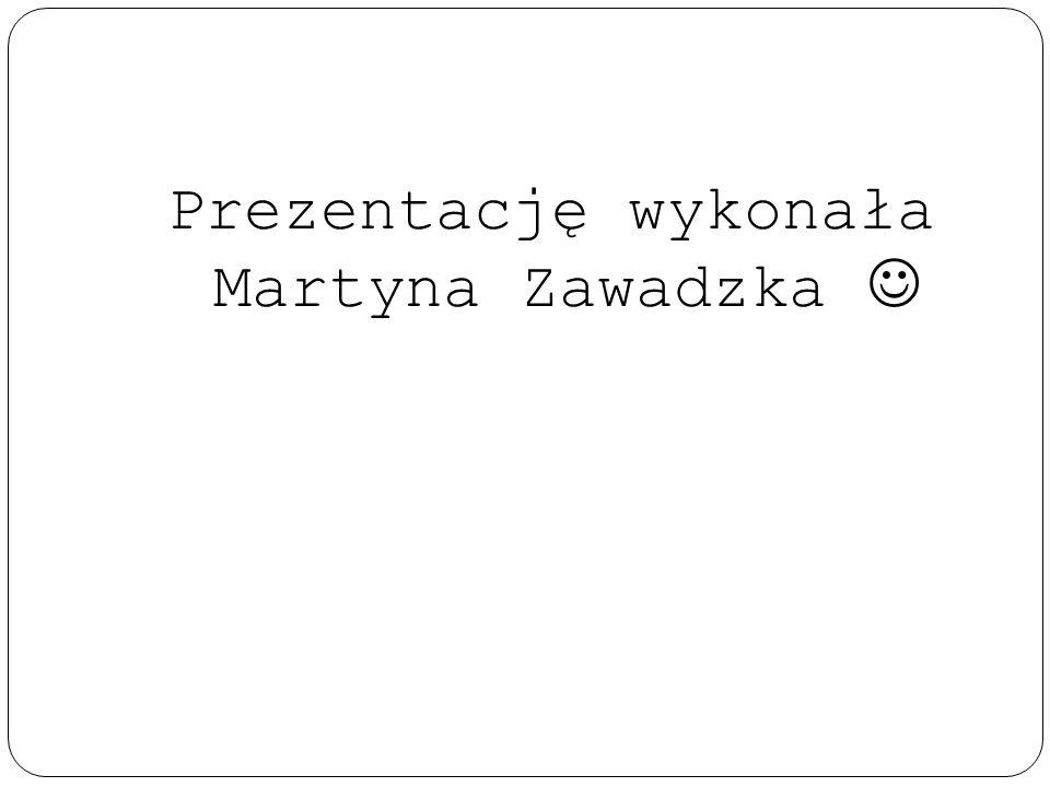 Prezentację wykonała Martyna Zawadzka 
