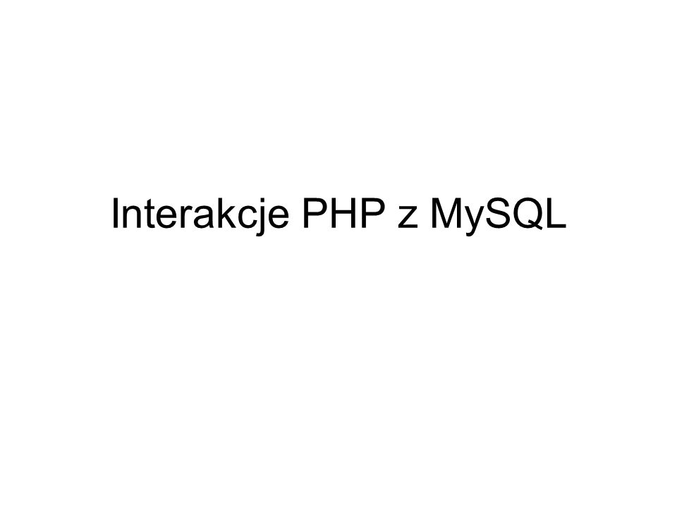 Interakcje PHP z MySQL