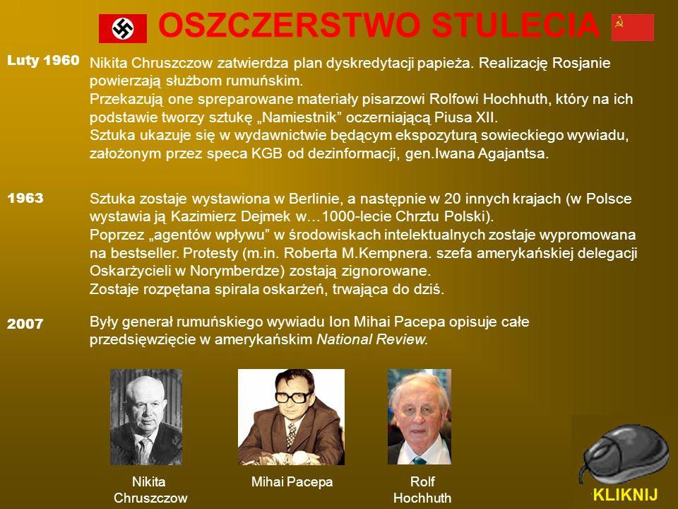 OSZCZERSTWO STULECIA Luty 1960. Nikita Chruszczow zatwierdza plan dyskredytacji papieża. Realizację Rosjanie powierzają służbom rumuńskim.
