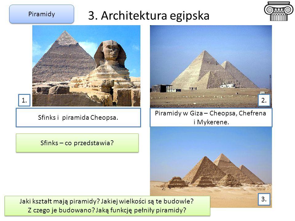 3. Architektura egipska Piramidy 1. 2. Sfinks i piramida Cheopsa.