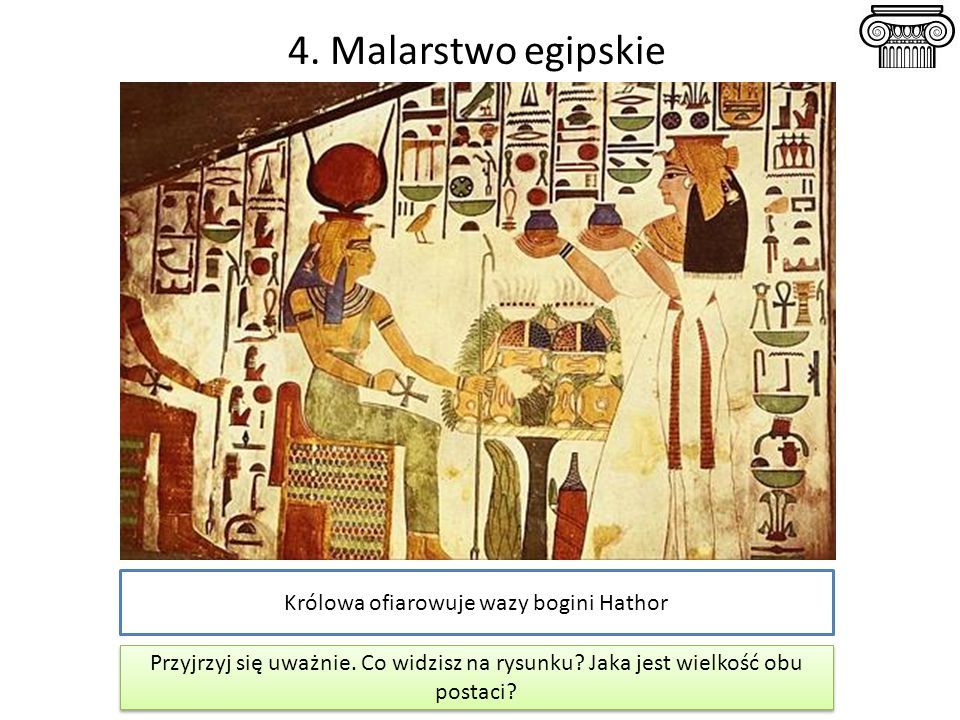 4. Malarstwo egipskie Królowa ofiarowuje wazy bogini Hathor