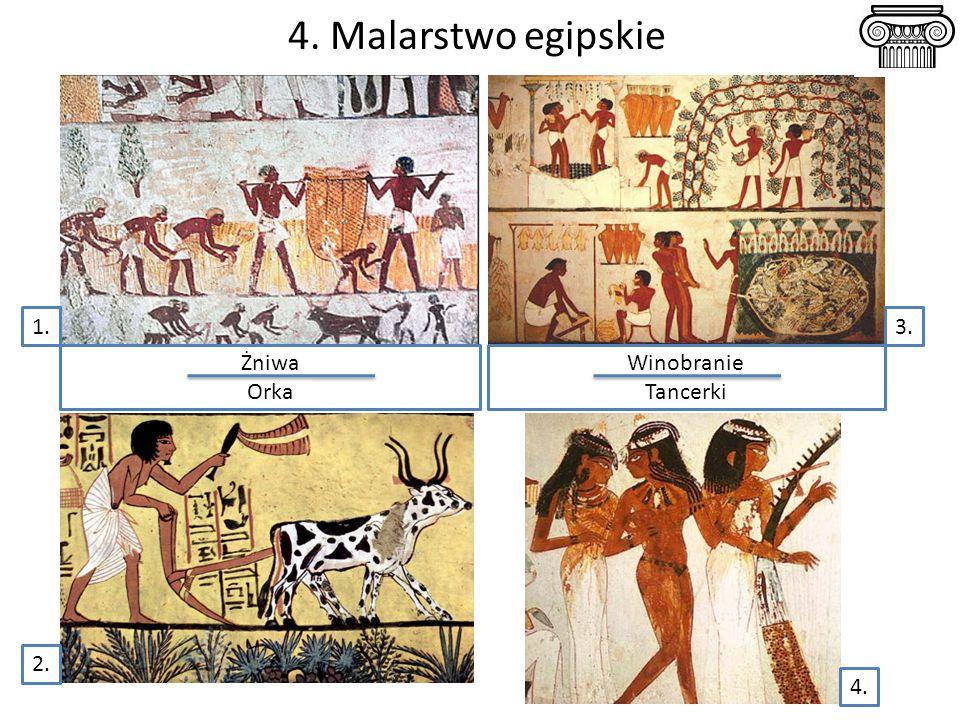 4. Malarstwo egipskie 1. 3. Żniwa Orka Winobranie Tancerki 2. 4.
