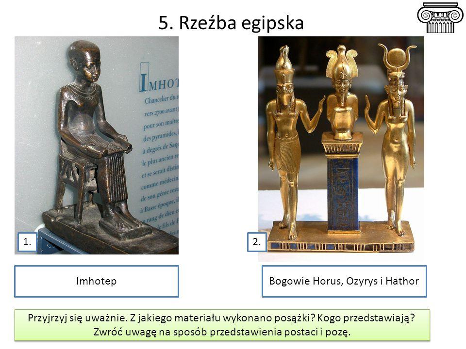 5. Rzeźba egipska 1. 2. Imhotep Bogowie Horus, Ozyrys i Hathor