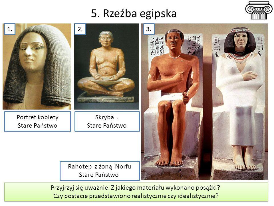 5. Rzeźba egipska Pisarz Armia egipska 1. 2. 3. Portret kobiety