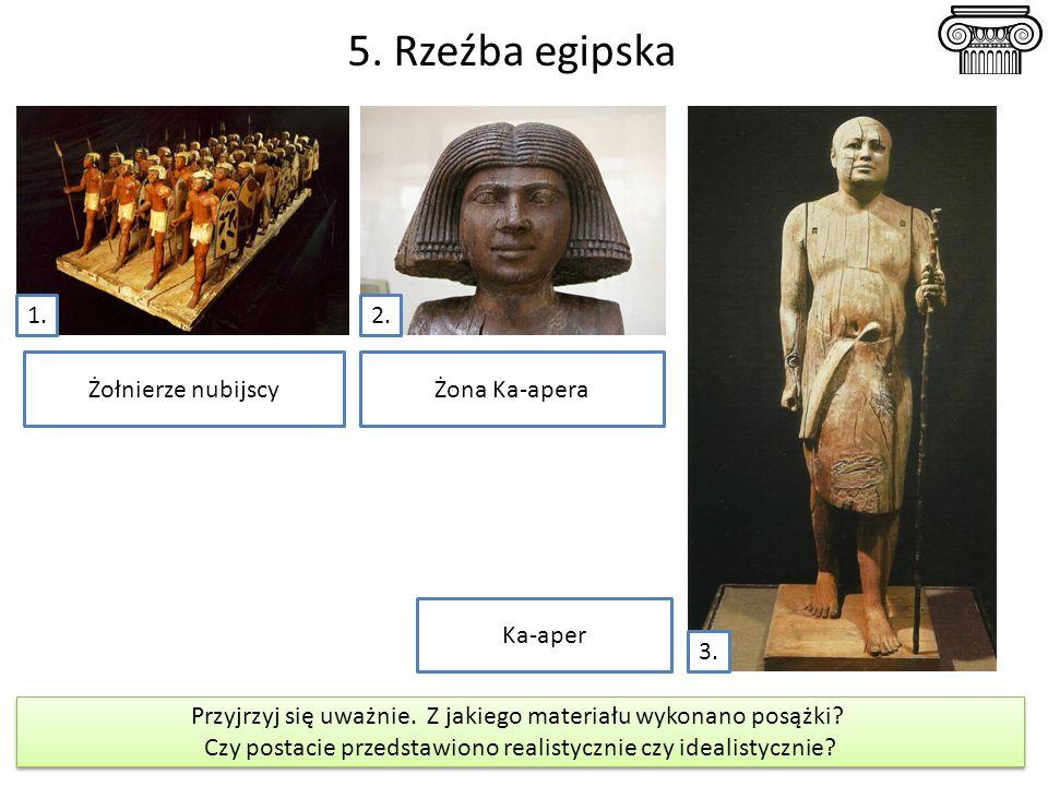 5. Rzeźba egipska 1. 2. Żołnierze nubijscy Żona Ka-apera Ka-aper 3.