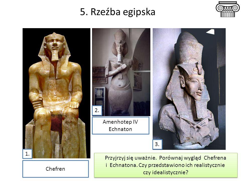 5. Rzeźba egipska 2. Amenhotep IV Echnaton 3. 1.