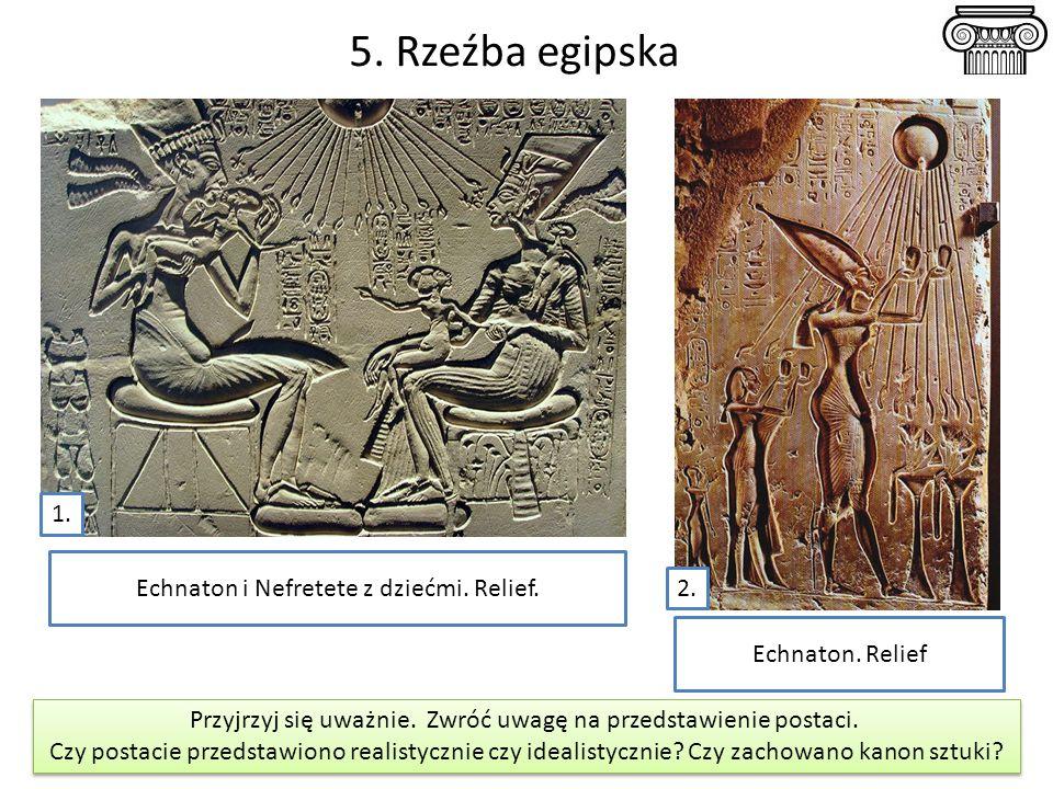 5. Rzeźba egipska 1. Echnaton i Nefretete z dziećmi. Relief. 2.