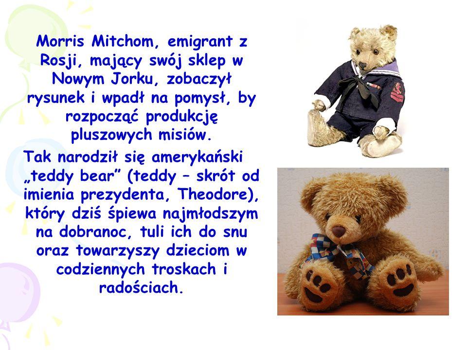 Morris Mitchom, emigrant z Rosji, mający swój sklep w Nowym Jorku, zobaczył rysunek i wpadł na pomysł, by rozpocząć produkcję pluszowych misiów.