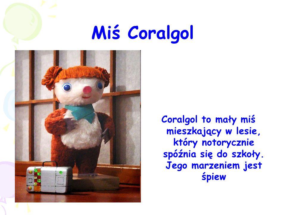 Miś Coralgol Coralgol to mały miś mieszkający w lesie, który notorycznie spóźnia się do szkoły.