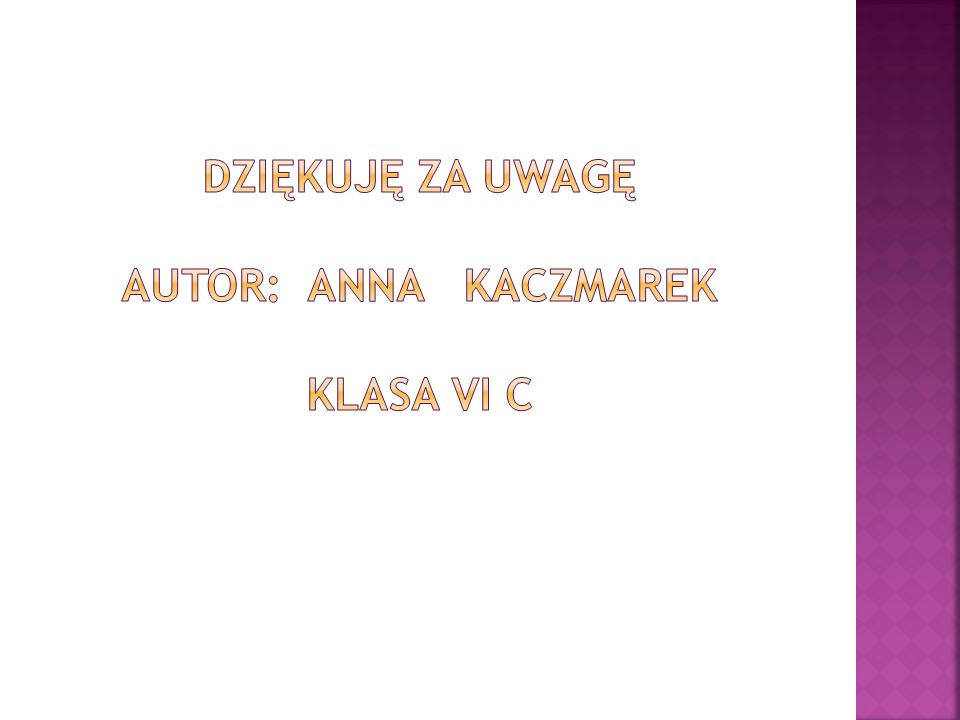 Dziękuję za uwagę Autor: Anna Kaczmarek klasa VI c