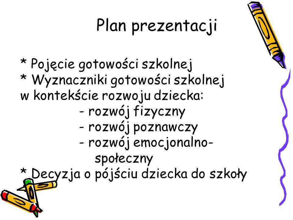 Plan prezentacji * Pojęcie gotowości szkolnej