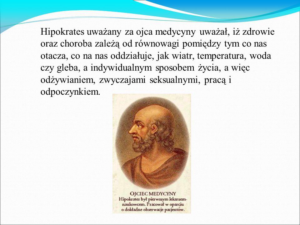 Hipokrates uważany za ojca medycyny uważał, iż zdrowie oraz choroba zależą od równowagi pomiędzy tym co nas otacza, co na nas oddziałuje, jak wiatr, temperatura, woda czy gleba, a indywidualnym sposobem życia, a więc odżywianiem, zwyczajami seksualnymi, pracą i odpoczynkiem.