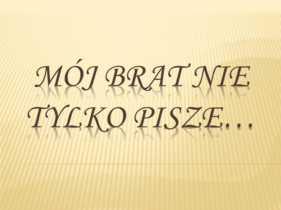 Mój brat nie tylko pisze…