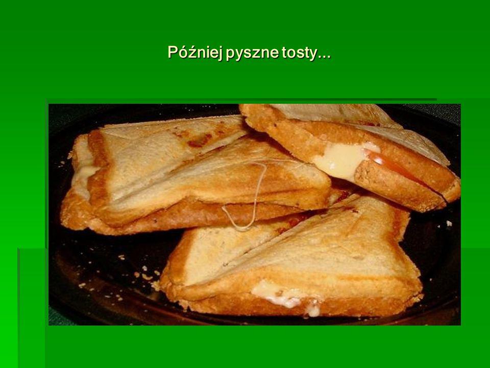 Później pyszne tosty...