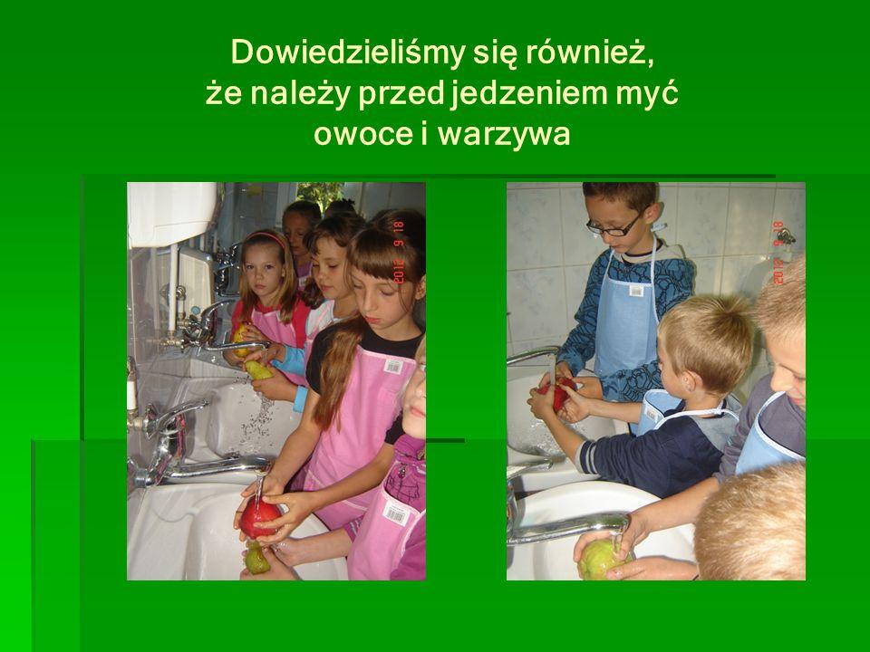 Dowiedzieliśmy się również, że należy przed jedzeniem myć owoce i warzywa