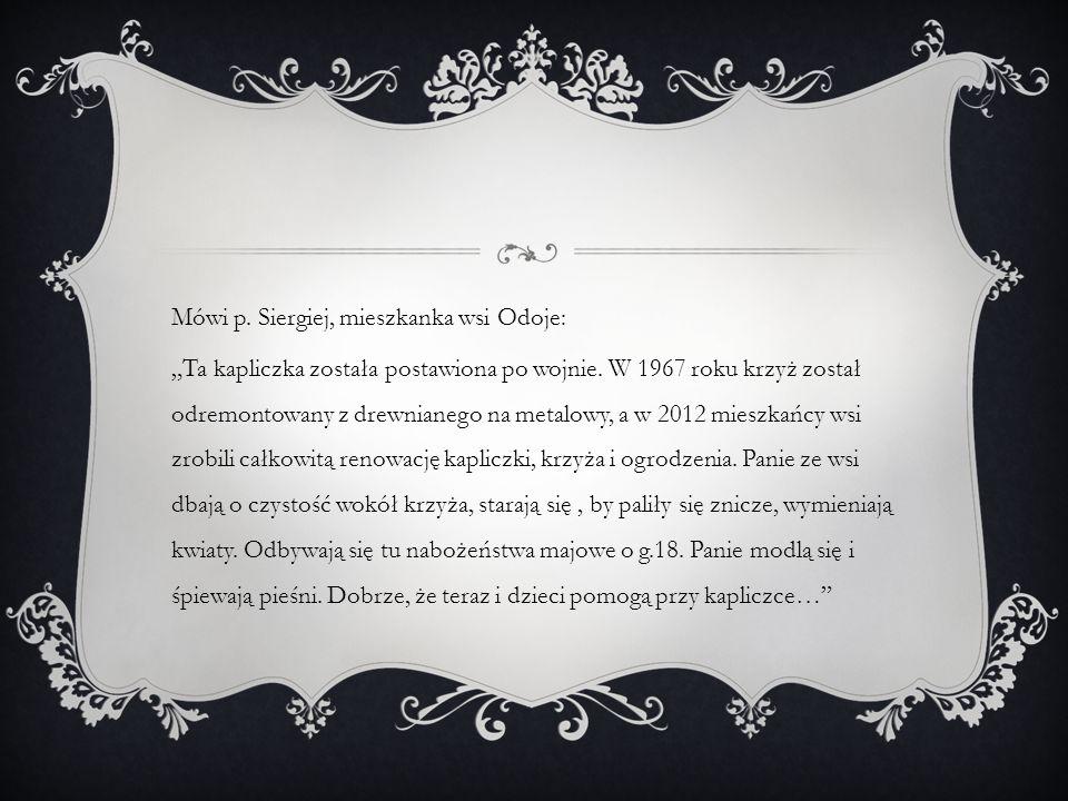 """Mówi p. Siergiej, mieszkanka wsi Odoje: """"Ta kapliczka została postawiona po wojnie."""