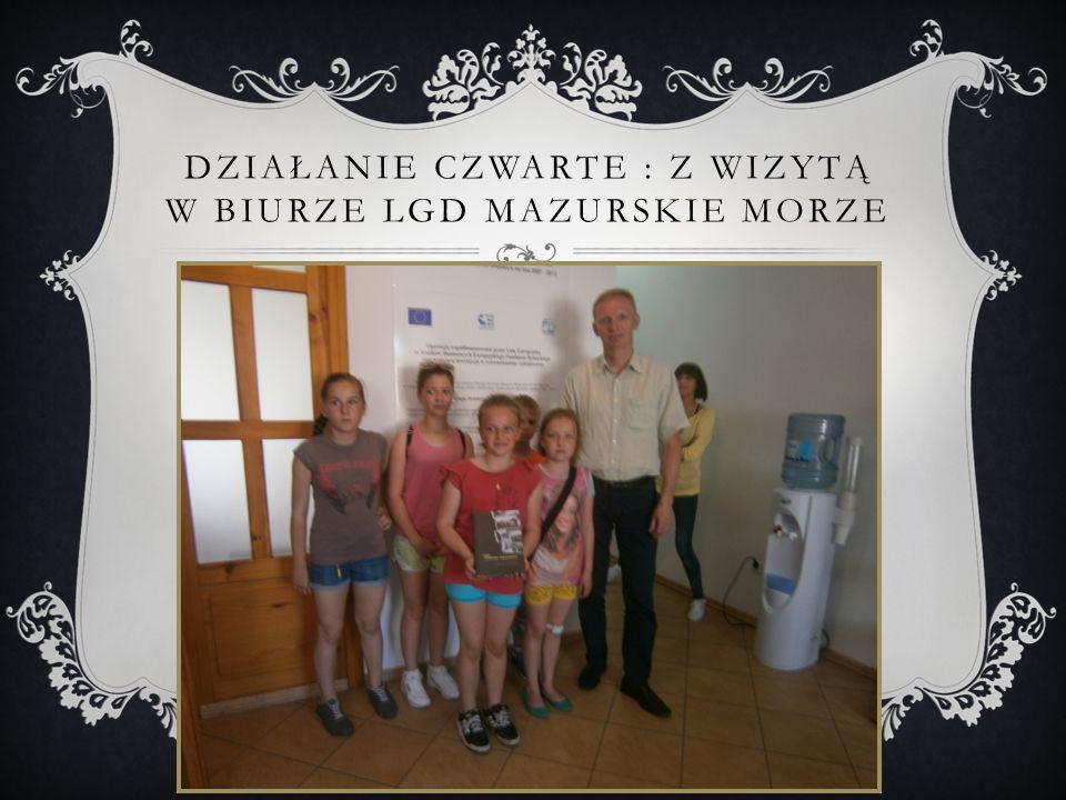 Działanie czwarte : z wizytą w biurze LGD Mazurskie morze