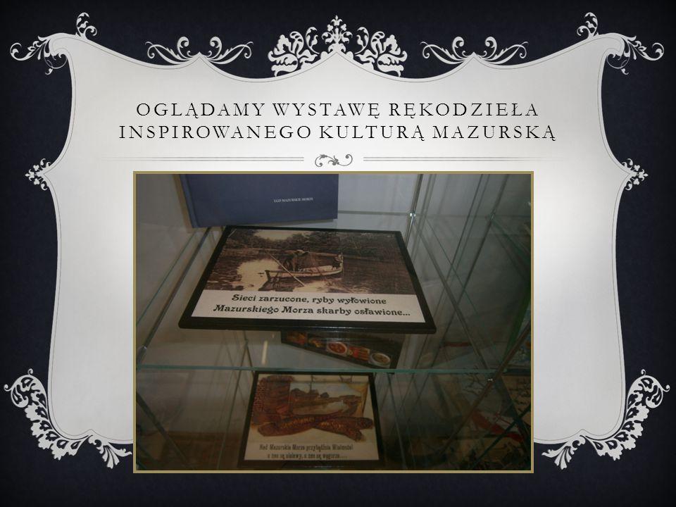 Oglądamy wystawę rękodzieła inspirowanego kulturą mazurską