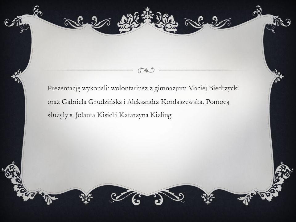 Prezentację wykonali: wolontariusz z gimnazjum Maciej Biedrzycki oraz Gabriela Grudzińska i Aleksandra Kordaszewska.