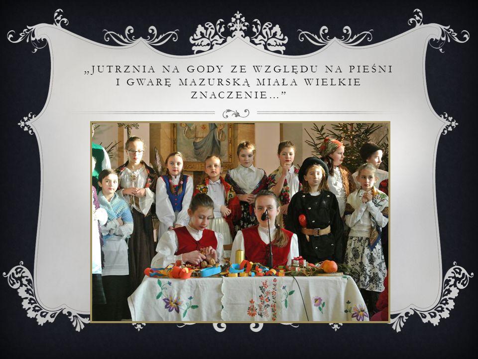 """""""Jutrznia na gody ze względu na pieśni i gwarę mazurską miała wielkie znaczenie…"""