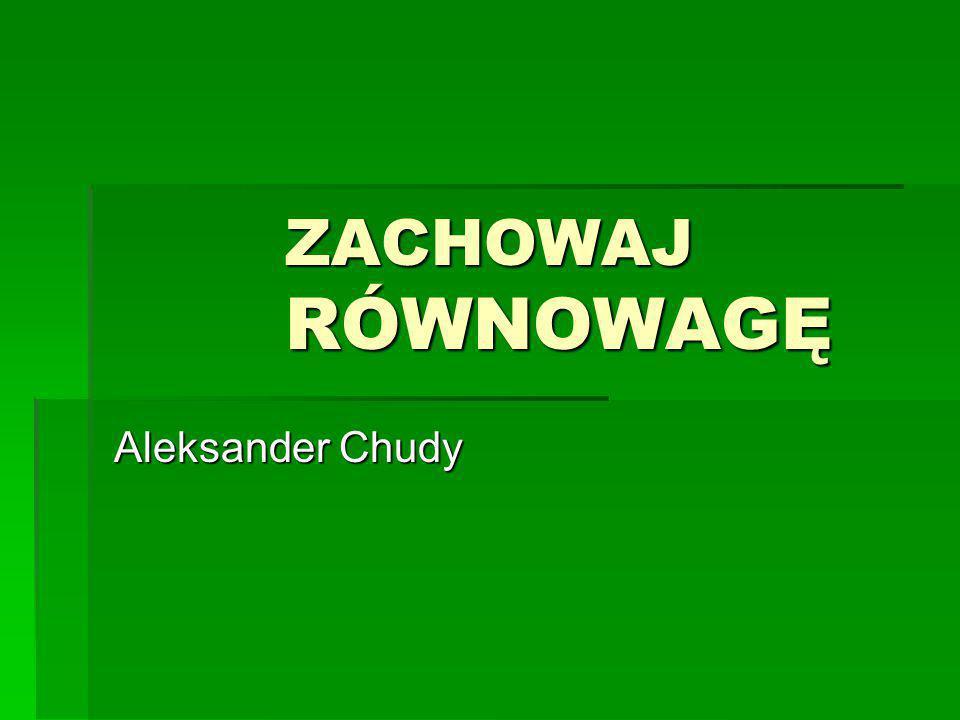 ZACHOWAJ RÓWNOWAGĘ Aleksander Chudy