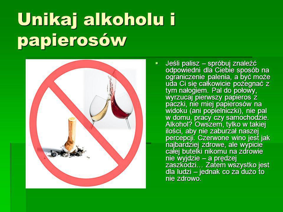 Unikaj alkoholu i papierosów