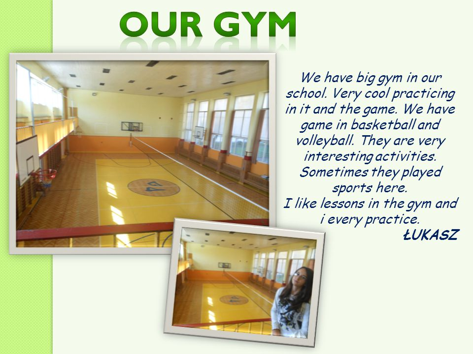 I like lessons in the gym and i every practice.