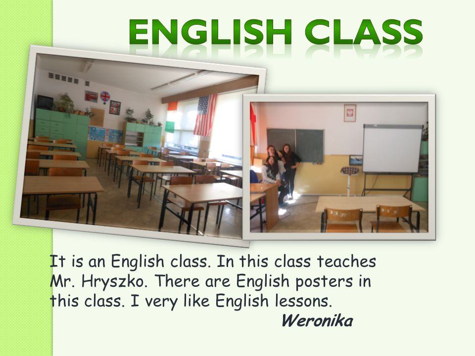 English Class It is an English class. In this class teaches Mr. Hryszko. There are English posters in this class. I very like English lessons.
