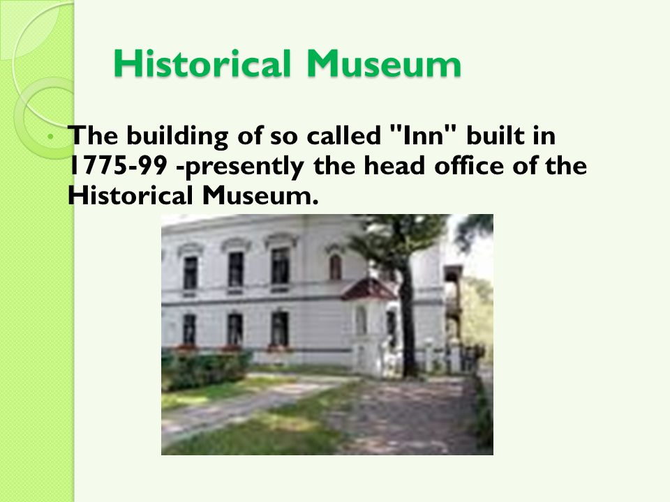 Historical Museum The building of so called Inn built in presently the head office of the Historical Museum.