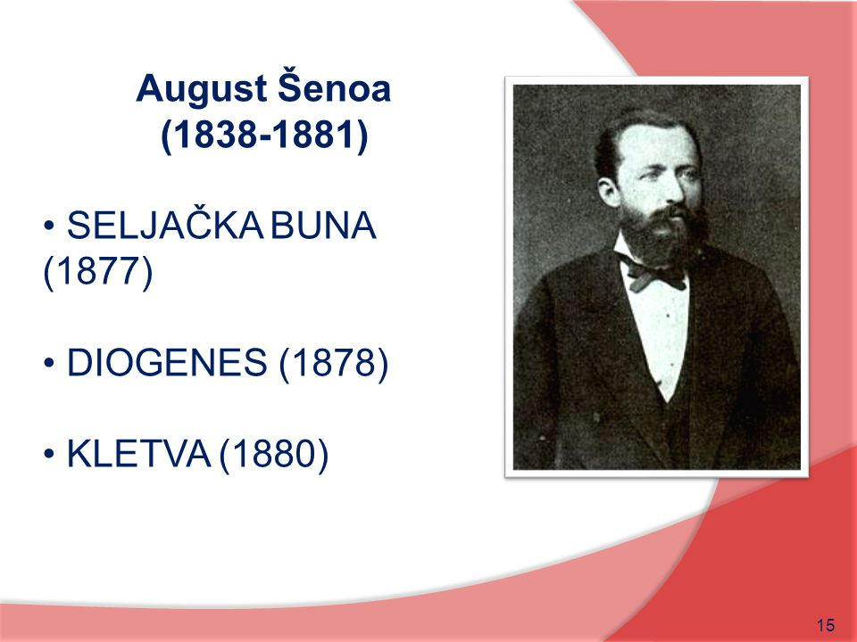 August Šenoa (1838-1881) SELJAČKA BUNA (1877) DIOGENES (1878) KLETVA (1880)