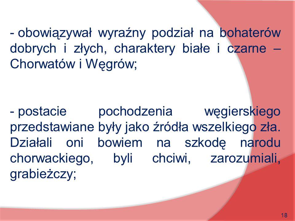obowiązywał wyraźny podział na bohaterów dobrych i złych, charaktery białe i czarne – Chorwatów i Węgrów;