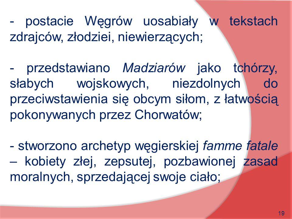 - postacie Węgrów uosabiały w tekstach zdrajców, złodziei, niewierzących;