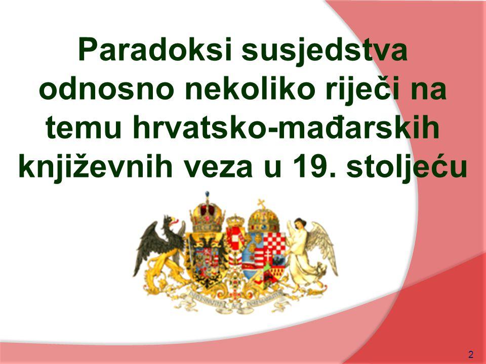 Paradoksi susjedstva odnosno nekoliko riječi na temu hrvatsko-mađarskih književnih veza u 19.