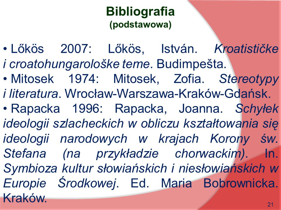 Bibliografia (podstawowa) Lőkös 2007: Lőkös, István. Kroatističke i croatohungarološke teme. Budimpešta.
