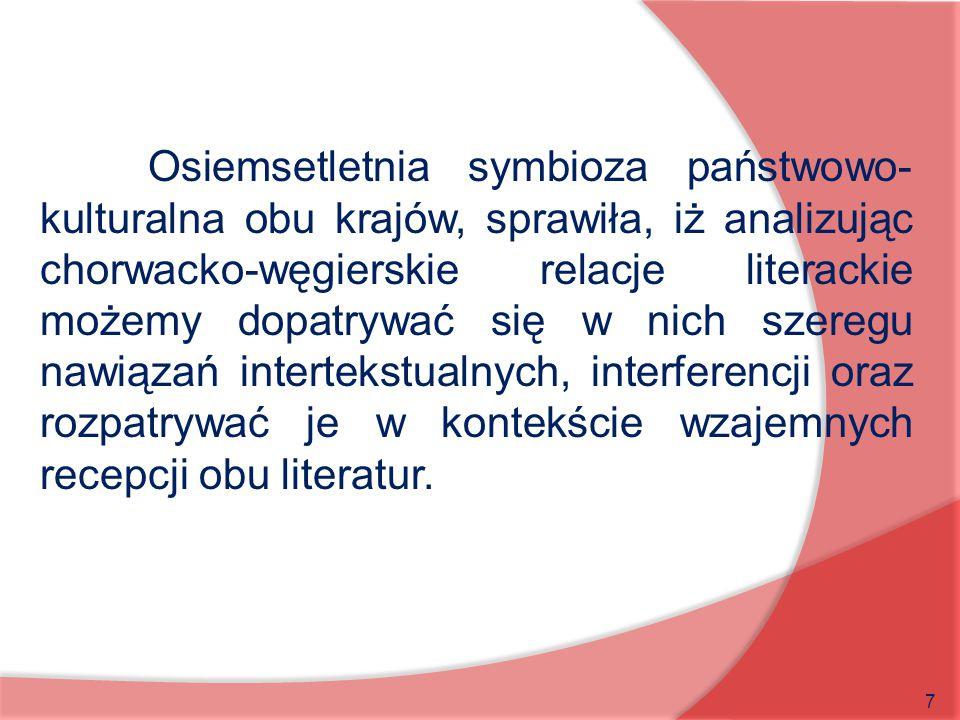 Osiemsetletnia symbioza państwowo-kulturalna obu krajów, sprawiła, iż analizując chorwacko-węgierskie relacje literackie możemy dopatrywać się w nich szeregu nawiązań intertekstualnych, interferencji oraz rozpatrywać je w kontekście wzajemnych recepcji obu literatur.