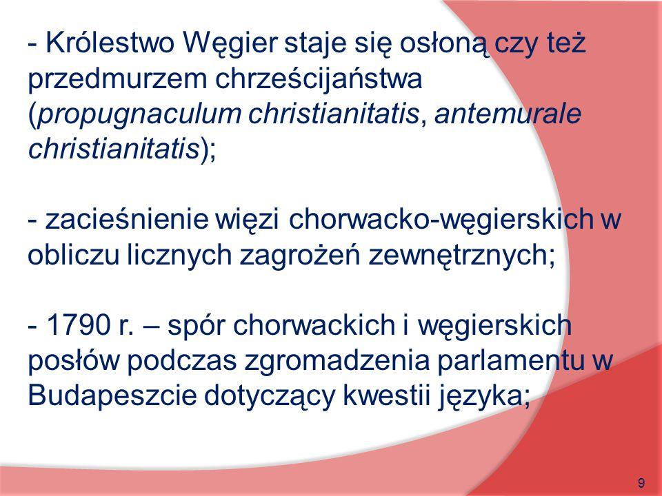 - Królestwo Węgier staje się osłoną czy też przedmurzem chrześcijaństwa (propugnaculum christianitatis, antemurale christianitatis);