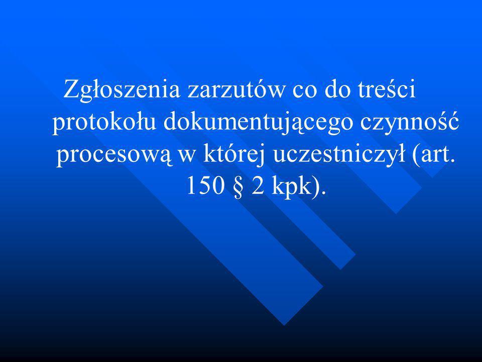 Zgłoszenia zarzutów co do treści protokołu dokumentującego czynność procesową w której uczestniczył (art.