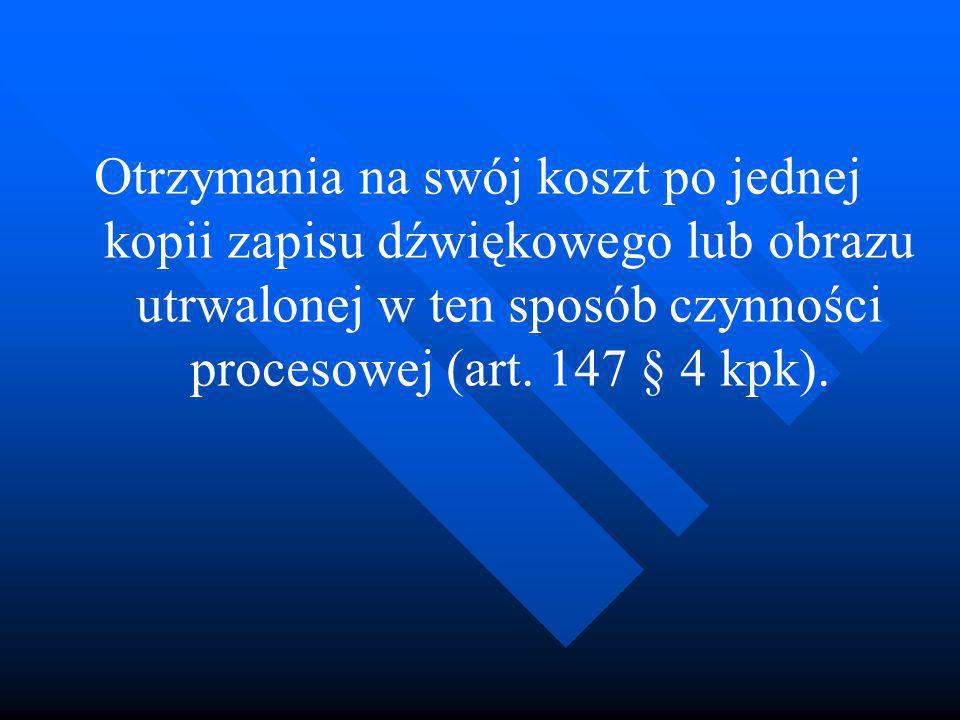 Otrzymania na swój koszt po jednej kopii zapisu dźwiękowego lub obrazu utrwalonej w ten sposób czynności procesowej (art.