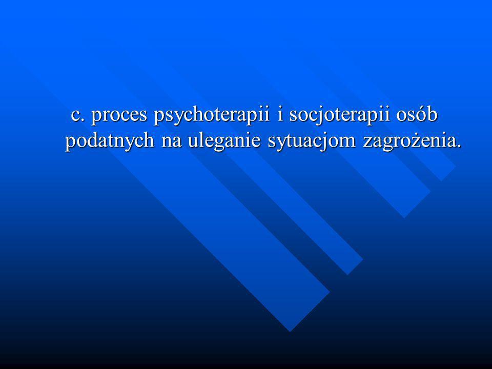 c. proces psychoterapii i socjoterapii osób podatnych na uleganie sytuacjom zagrożenia.