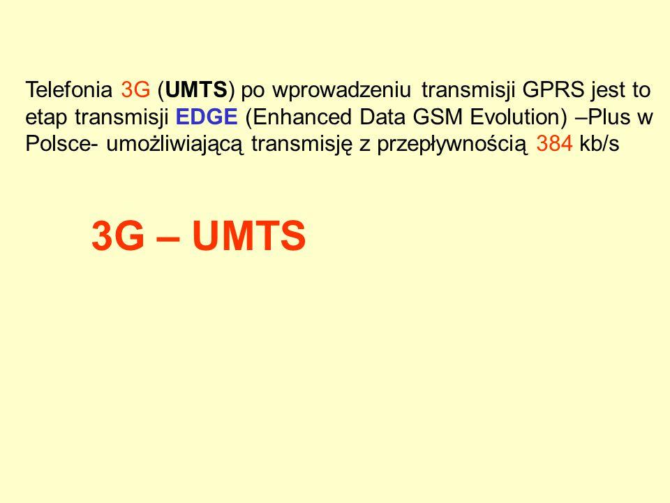 Telefonia 3G (UMTS) po wprowadzeniu transmisji GPRS jest to etap transmisji EDGE (Enhanced Data GSM Evolution) –Plus w Polsce- umożliwiającą transmisję z przepływnością 384 kb/s