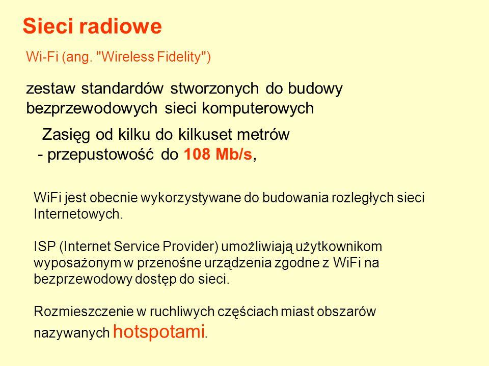 Sieci radiowe Wi-Fi (ang. Wireless Fidelity ) zestaw standardów stworzonych do budowy bezprzewodowych sieci komputerowych.