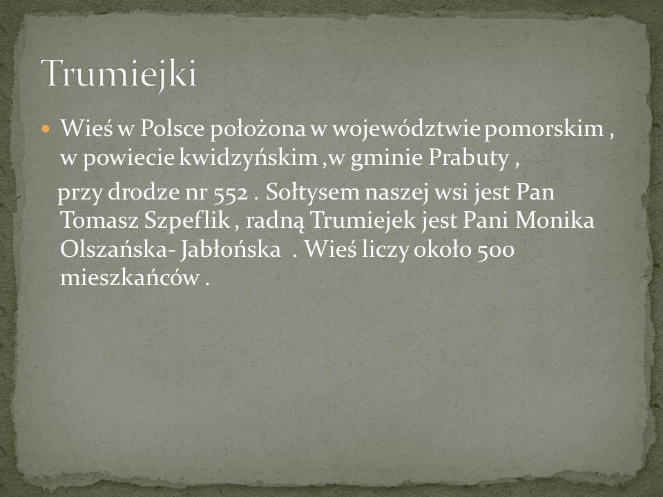 Trumiejki Wieś w Polsce położona w województwie pomorskim , w powiecie kwidzyńskim ,w gminie Prabuty ,