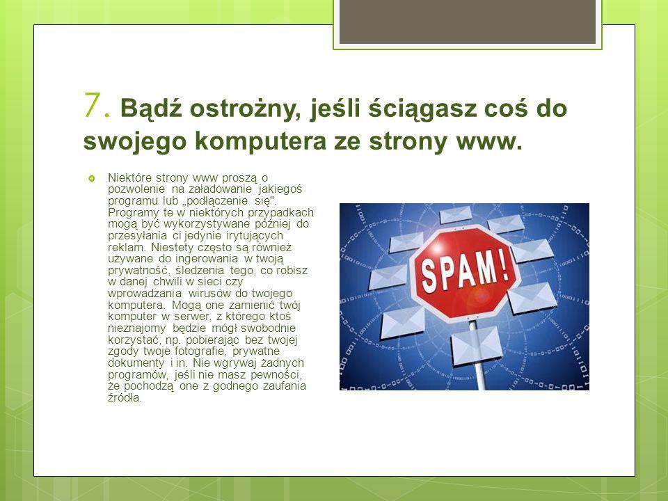 7. Bądź ostrożny, jeśli ściągasz coś do swojego komputera ze strony www.