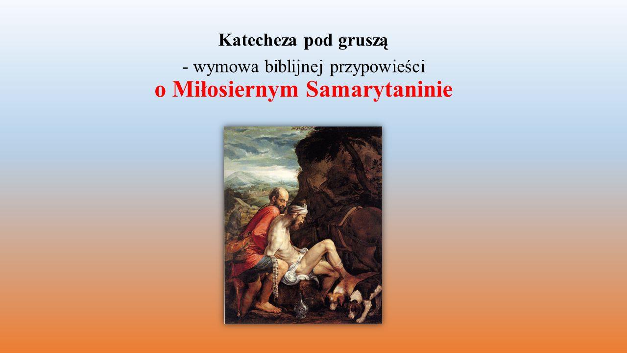 Katecheza pod gruszą - wymowa biblijnej przypowieści o Miłosiernym Samarytaninie