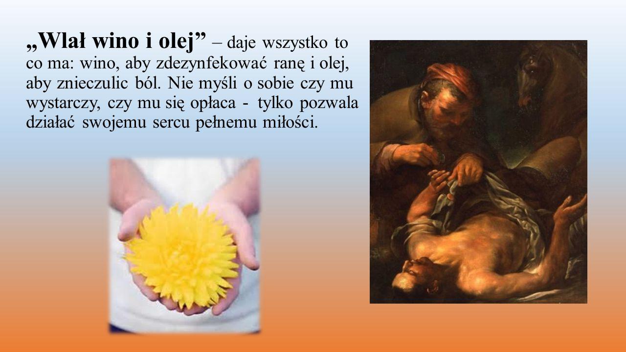 """""""Wlał wino i olej – daje wszystko to co ma: wino, aby zdezynfekować ranę i olej, aby znieczulic ból."""