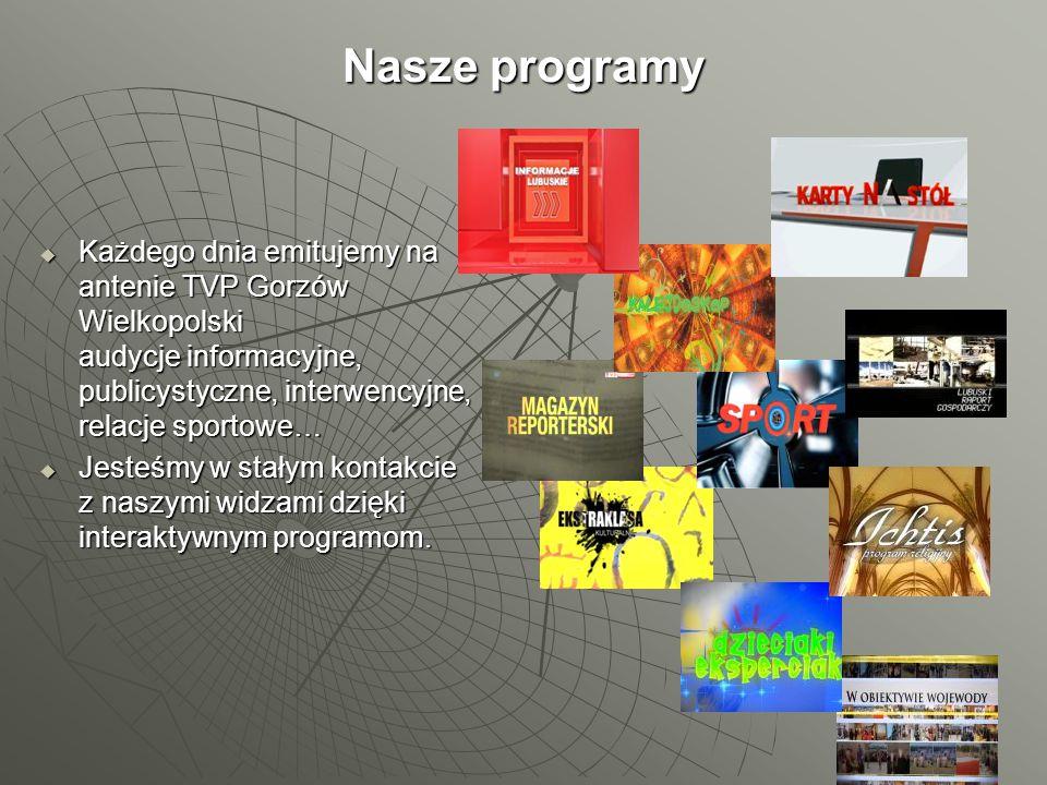 Nasze programy Każdego dnia emitujemy na antenie TVP Gorzów Wielkopolski audycje informacyjne, publicystyczne, interwencyjne, relacje sportowe…