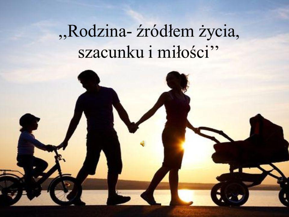 ,,Rodzina- źródłem życia, szacunku i miłości''