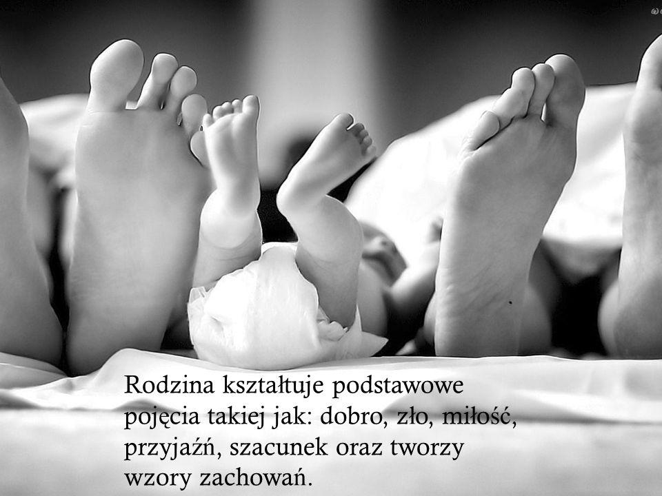 Rodzina kształtuje podstawowe pojęcia takiej jak: dobro, zło, miłość, przyjaźń, szacunek oraz tworzy wzory zachowań.